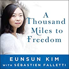 A Thousand Miles to Freedom: My Escape from North Korea (       UNABRIDGED) by Sebastien Falletti, Eunsun Kim Narrated by Emily Woo Zeller