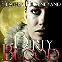 Dirty Blood: Dirty Blood Series, Book 1 Audiobook by Heather Hildenbrand Narrated by Kelly Pruner