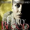 Dirty Blood: Dirty Blood Series, Book 1 Hörbuch von Heather Hildenbrand Gesprochen von: Kelly Pruner