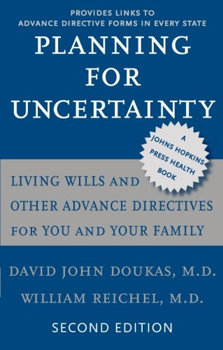 Planning for Uncertainty: Living Wills and Other Advance Directives for You and Your Family (A Johns Hopkins Press Health Book)