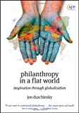 Philanthropy in a Flat World: Inspiration Through Globalization (The AFP/Wiley Fund Development Series)
