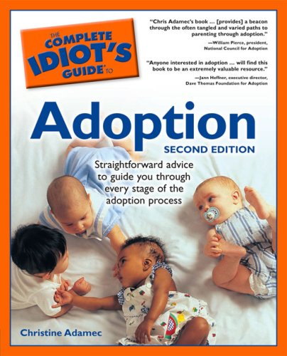 The Complete Idiot's Guide to Adoption, Second Edition, Christine Adamec