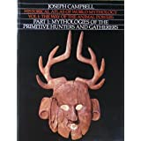 Historical Atlas of World Mythology, Vol. 1: The Way of the Animal Powers, Part 1, Mythologies of the Primitive Hunters and Gatherers ~ Joseph Campbell