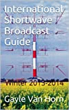 International Shortwave Broadcast Guide (International Shortwave Broadcast Guide Winter 2013-2014)