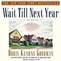 Wait Till Next Year: A Memoir (       UNABRIDGED) by Doris Kearns Goodwin Narrated by Suzanne Toren