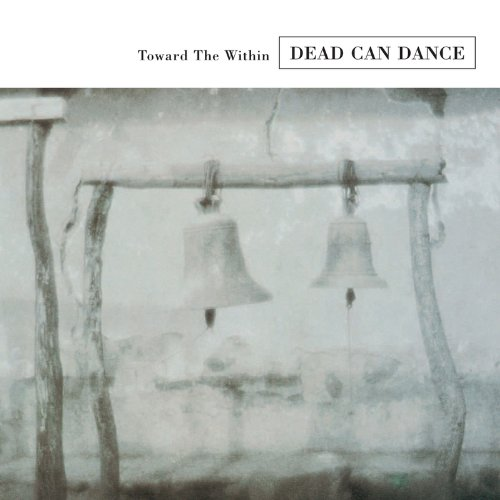 DEAD CAN DANCE - Toward The Within (Remastered) - Zortam Music