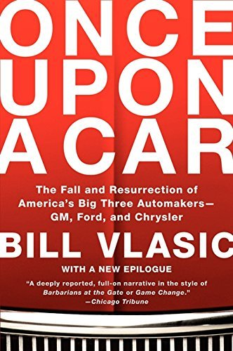 once-upon-a-car-the-fall-and-resurrection-of-americas-big-three-automakers-gm-ford-and-chrysler-by-b