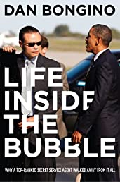 Life Inside the Bubble : Why a Top-Ranked Secret Service Agent Walked Away from It All