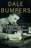 BEST LAWYER IN A ONE LAWYER TOWN: A MEMOIR (1557287732) by BUMPERS, DALE