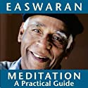 Meditation: A Practical Guide  by Eknath Easwaran Narrated by Eknath Easwaran