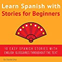 Learn Spanish with Stories for Beginners: 10 Easy Short Stories with English Glossaries Audiobook by Claudia Orea Narrated by Abel Franco, Lucia Bodas