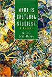 What Is Cultural Studies?: A Reader (Edited by John Storey)