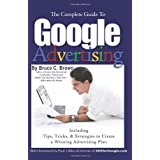 The Complete Guide to Google Advertising: Including Tips, Tricks, & Strategies to Create a Winning Advertising Plan ~ Bruce C. Brown