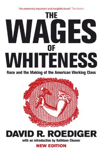 The Wages of Whiteness: Race and the Making of the...