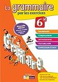La grammaire par les exercices 6e  Cahier d'exercices (�d.2014)