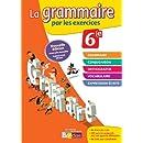 La grammaire par les exercices 6e  Cahier d'exercices