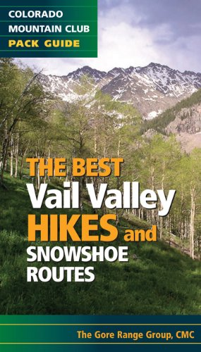 The Best Vail Valley Hikes and Snowshoe Routes (Colorado Mountain Club Pack Guide) (Best Hikes)