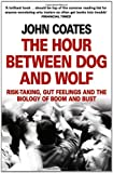John Coates The Hour Between Dog and Wolf: Risk-Taking, Gut Feelings and the Biology of Boom and Bust