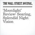 'Moonlight' Review: Searing, Splendid Night Vision | John Anderson