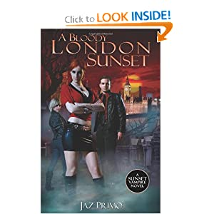 A Bloody London Sunset (Sunset Vampire Series, Book 2) (The Sunset Vampire) Jaz Primo