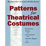 Patterns for Theatrical Costumes: Garments, Trims, and Accessories from Ancient Egypt to 1915by Katherine Strand...