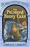 02 The Poisoned Honey Cake: Roman Mysteries Scrolls 2 (The Roman Mystery Scrolls Book 1)