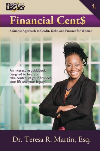 Financial Cent$: A Simple Approach to Credit, Debt, and Finance for Women (Enjoy Your Legacy Financial Series) (Volume 1)