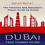 Dubai: Free Things to Do: The Freebies and Discounts Travel Guide to Dubai   Sarah Retter