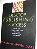 Desktop Publishing Success: How to Start and Run a Desktop Publishing Business (Desktop publishing library)