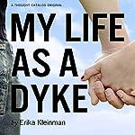 My Life as a Dyke | Erika Kleinman