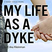 My Life as a Dyke | [Erika Kleinman]