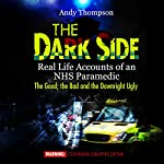 The Dark Side: Real Life Accounts of an NHS Paramedic: The Good, the Bad and the Downright Ugly | Andy Thompson