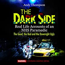 The Dark Side: Real Life Accounts of an NHS Paramedic: The Good, the Bad and the Downright Ugly (       UNABRIDGED) by Andy Thompson Narrated by Pete Nottage