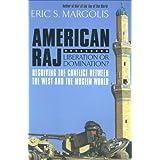 American Raj: Liberation or Domination?by Eric S Margolis