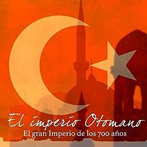El imperio Otomano [The Ottoman Empire] Audiobook