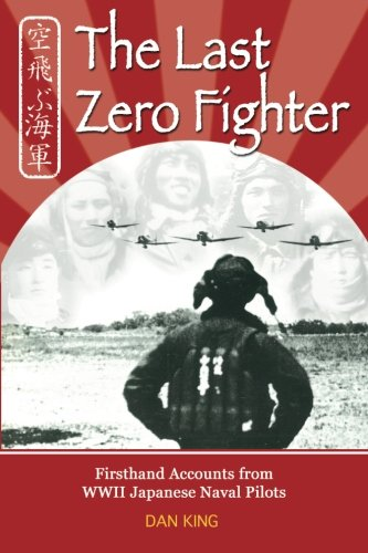 The Last Zero Fighter: Firsthand Accounts from WWII Japanese Naval Pilots