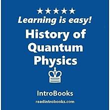 History of Quantum Physics | Livre audio Auteur(s) :  IntroBooks Narrateur(s) : Andrea Giordani