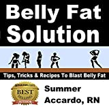 Belly Fat Solution: Tips, Tricks & Recipes To Blast Belly Fat
