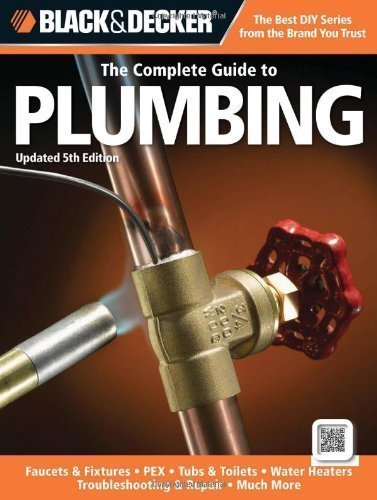Black & Decker The Complete Guide to Plumbing, Updated 5th Edition: Faucets & Fixtures - PEX - Tubs & Toilets - Water Heaters - Troubleshooting & Repair - Much More by Editors of Creative Publishing (Nov 1 2012)