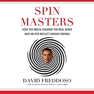 Spin Masters: How the Media Ignored the Real News and Helped Reelect Barack Obama | [David Freddoso]