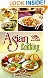 Asian Cooking: Enjoy The Best Collection Of Asian Dishes Under One Cookbook
