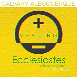 21 Ecclesiastes: What's the Point? | [Skip Heitzig]