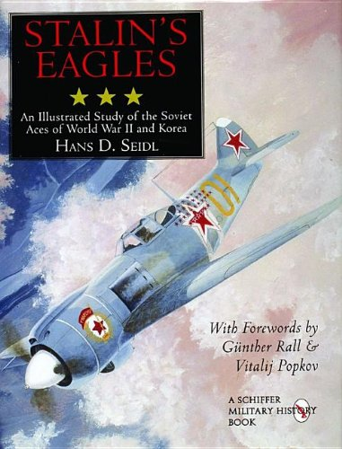 Stalin's Eagles: An Illustrated Study of the Soviet Aces of World War II and Korea (Schiffer Military History)