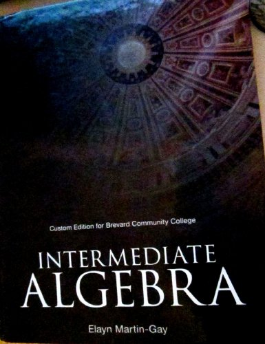 Intermediate Algebra (Custom BCC) 6th Edition (Intermediate Algebra 6th Edition by Elayn Martin-Gay (Pearson))