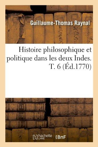 Histoire Philosophique Et Politique Dans Les Deux Indes. T. 6 (Ed.1770)