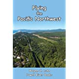 Flying the Pacific Northwest ~ Wayne J. Lutz