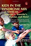 Kids in the Syndrome Mix of ADHD, Ld, Asperger's, Tourette's, Bipolar and More!: The One Stop Guide for Parents, Teachers and Other Professionals
