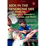 Kids in the Syndrome Mix of ADHD, LD, Asperger's, Tourette's, Bipolar, and More!: The one stop guide for parents, teachers, and other professionals ~ Martin L. Kutscher