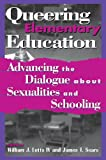 img - for Queering Elementary Education: Advancing the Dialogue about Sexualities and Schooling (Curriculum, Cultures, and (Homo)Sexualities Series) book / textbook / text book