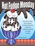 Hot Fudge Monday: Tasty Ways to Teach Parts of Speech to Students Who Have a Hard Time Swallowing Anything to Do With Grammar